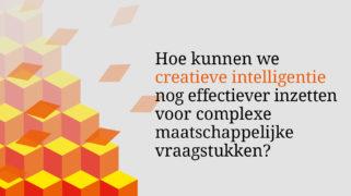 Hoe kunnen we creatieve intelligentie nog effectiever inzetten voor complexe maatschappelijke vraagstukken?